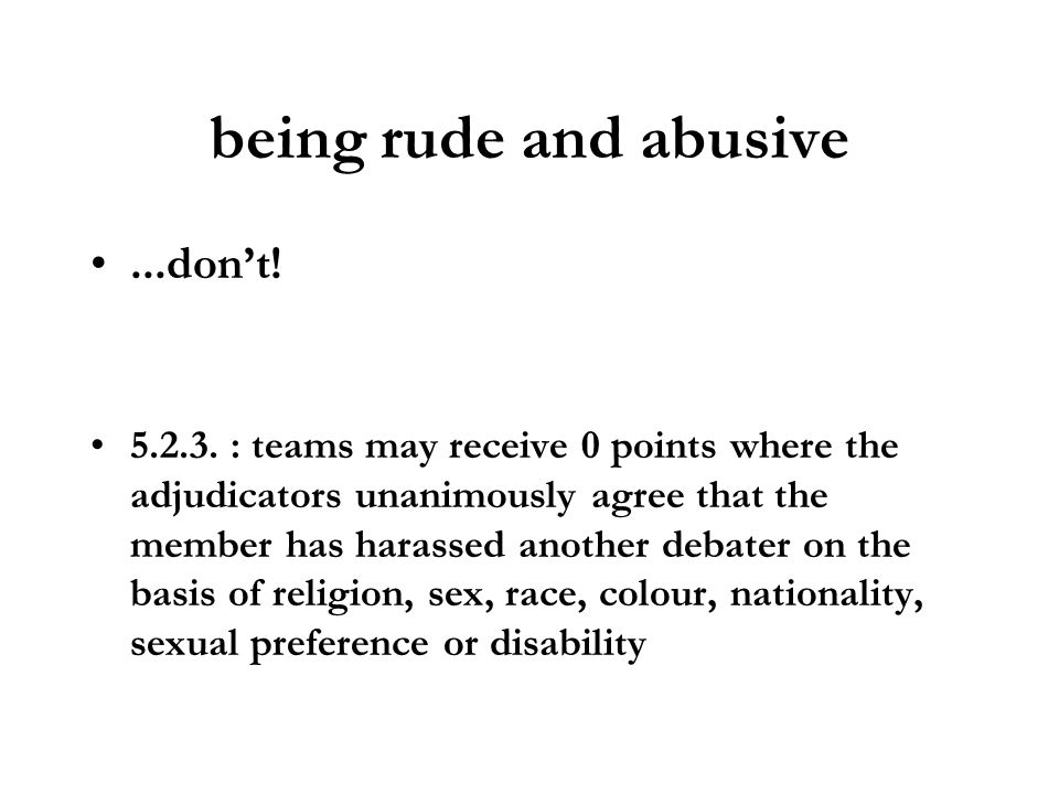 being rude and abusive ...don't!