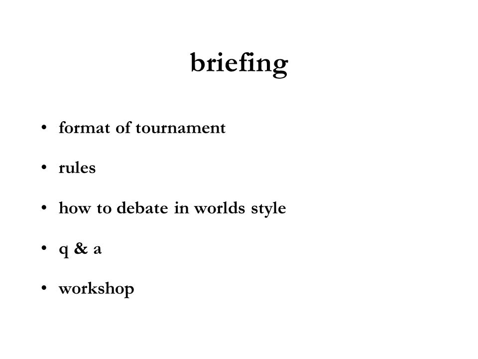 briefing format of tournament rules how to debate in worlds style
