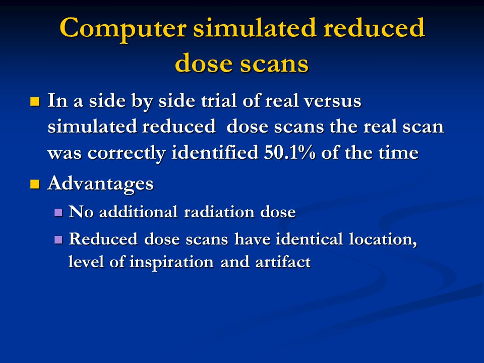 Computer simulated reduced dose scans