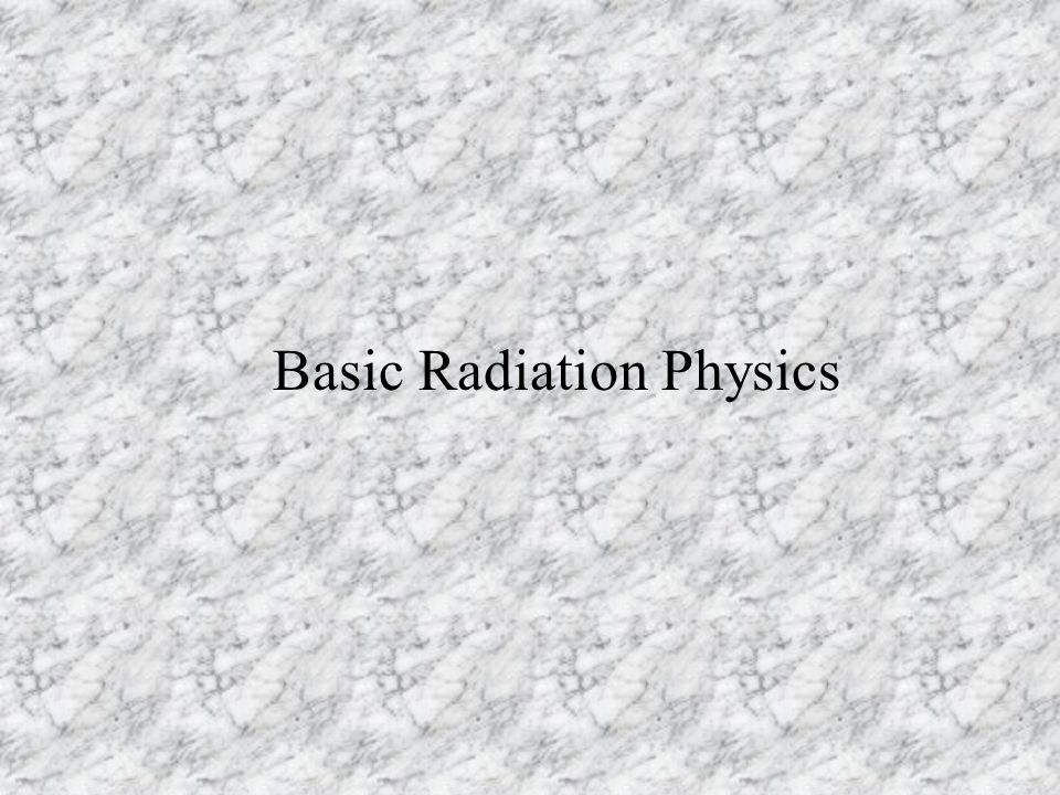 Basic Radiation Physics
