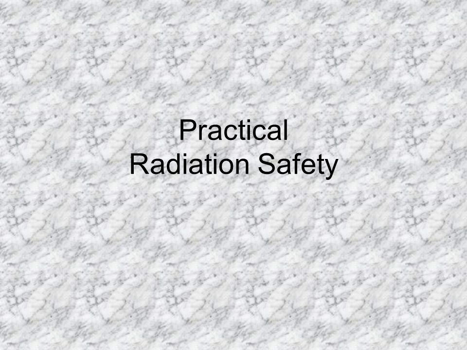 Practical Radiation Safety