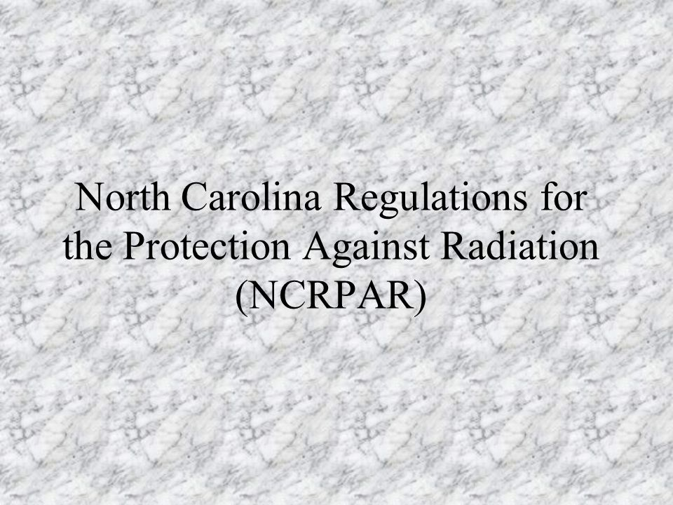 North Carolina Regulations for the Protection Against Radiation (NCRPAR)