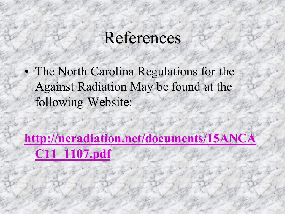 References The North Carolina Regulations for the Against Radiation May be found at the following Website: