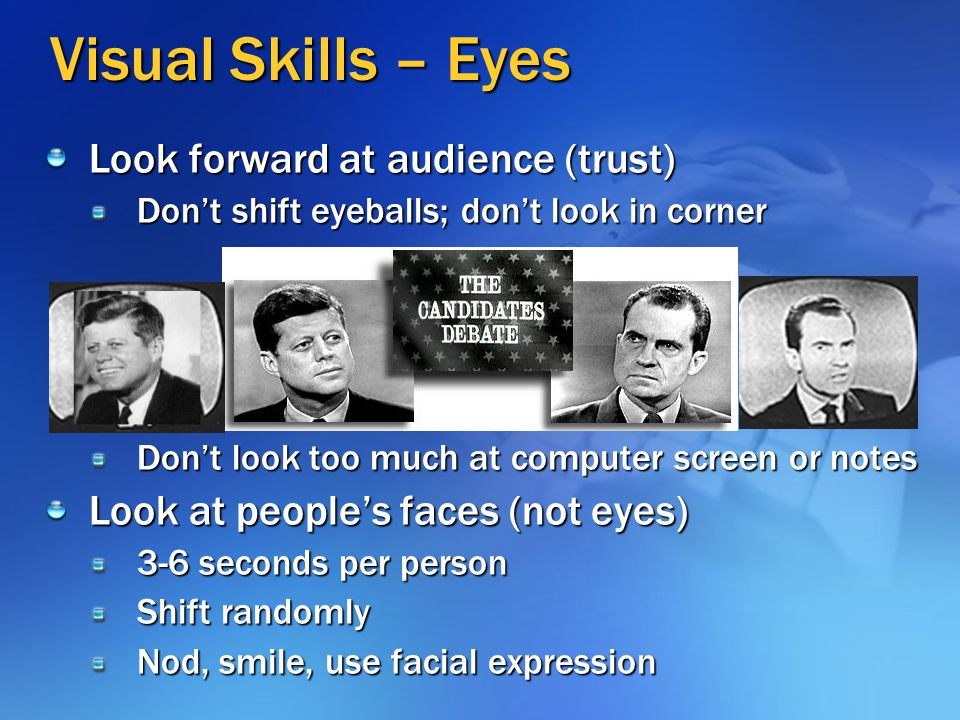 Visual Skills – Eyes Look forward at audience (trust)