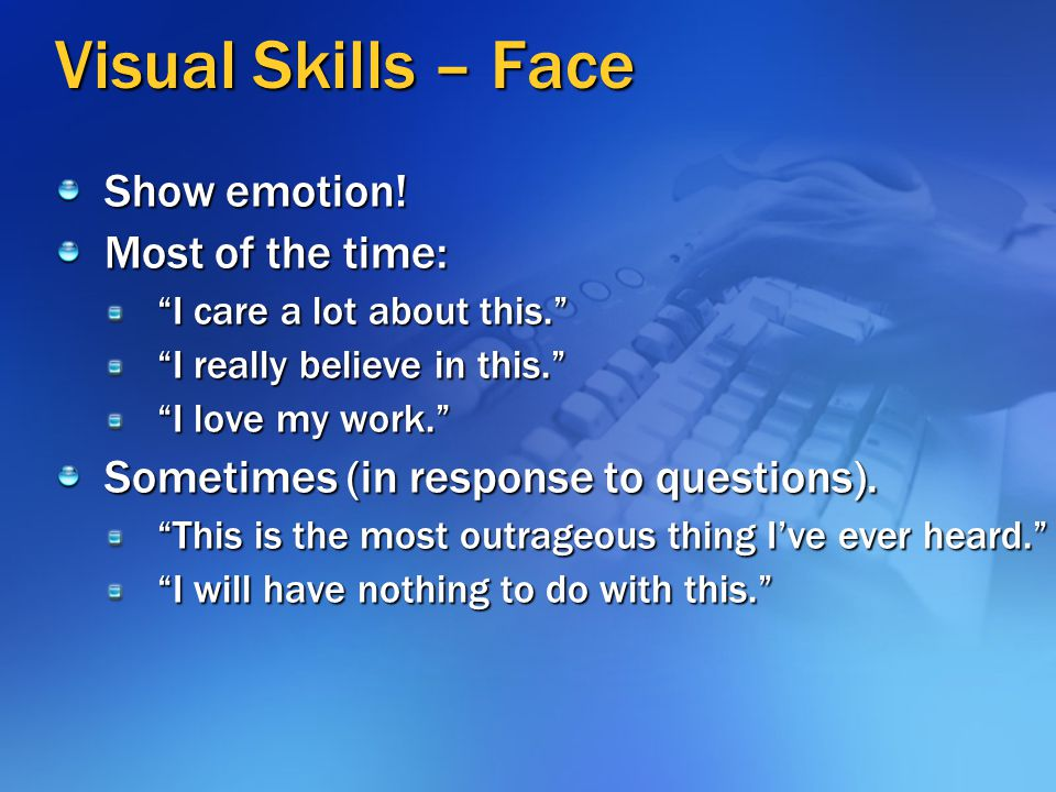 Visual Skills – Face Show emotion! Most of the time: