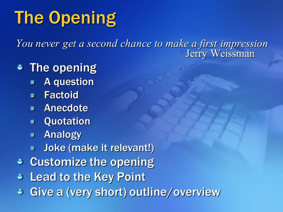 The Opening The opening Customize the opening Lead to the Key Point