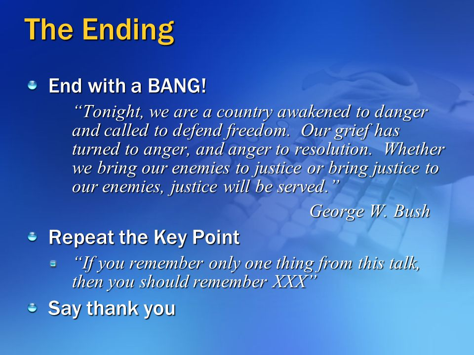 The Ending End with a BANG! Repeat the Key Point Say thank you