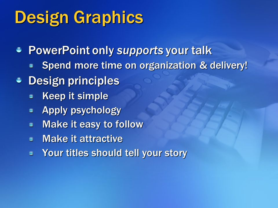 Design Graphics PowerPoint only supports your talk Design principles