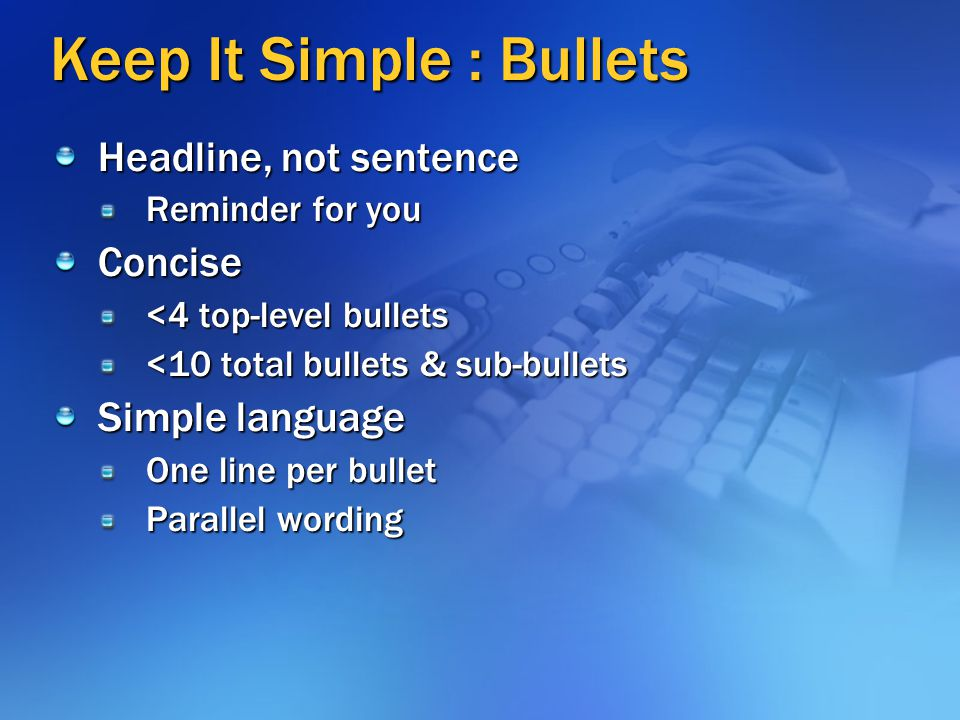 Keep It Simple : Bullets
