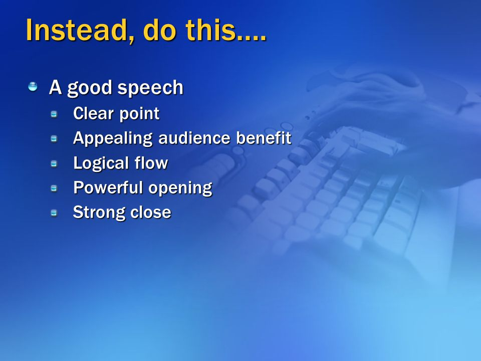 Instead, do this…. A good speech Clear point