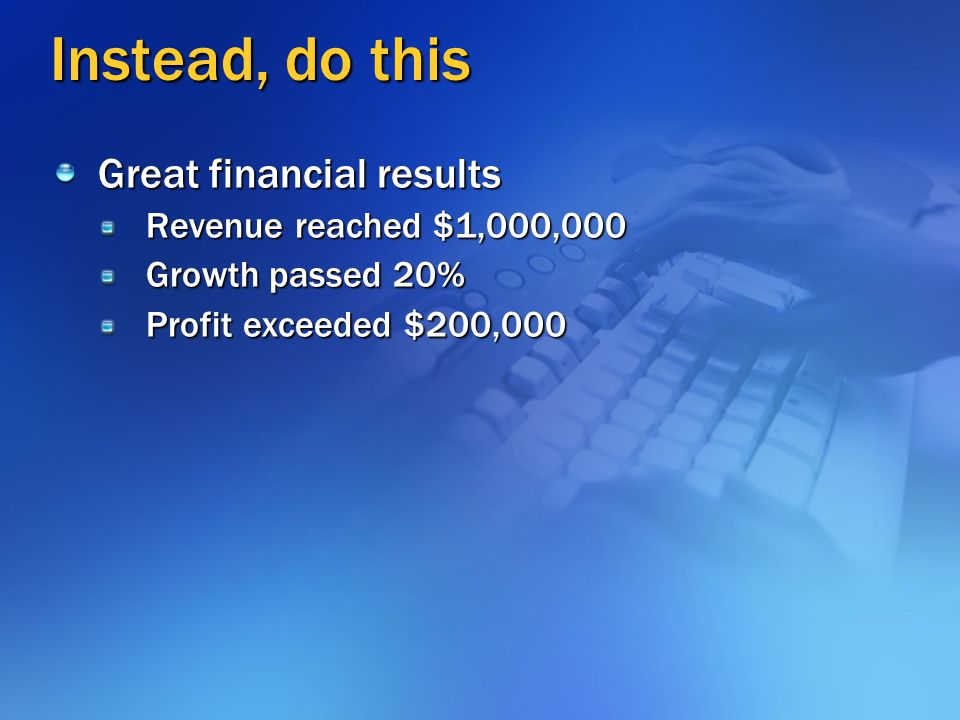 Instead, do this Great financial results Revenue reached $1,000,000