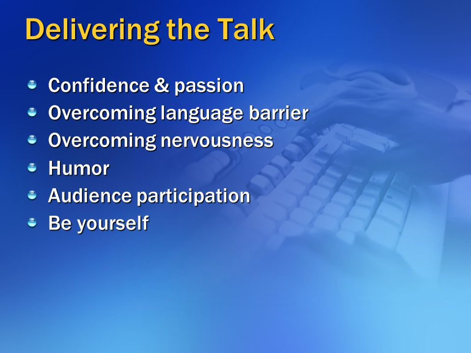 Delivering the Talk Confidence & passion Overcoming language barrier