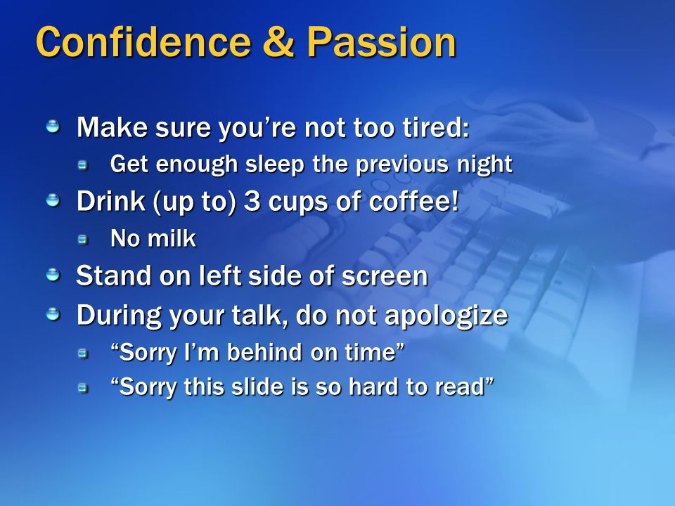 Confidence & Passion Make sure you're not too tired:
