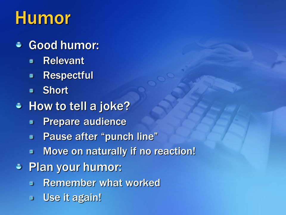 Humor Good humor: How to tell a joke Plan your humor: Relevant