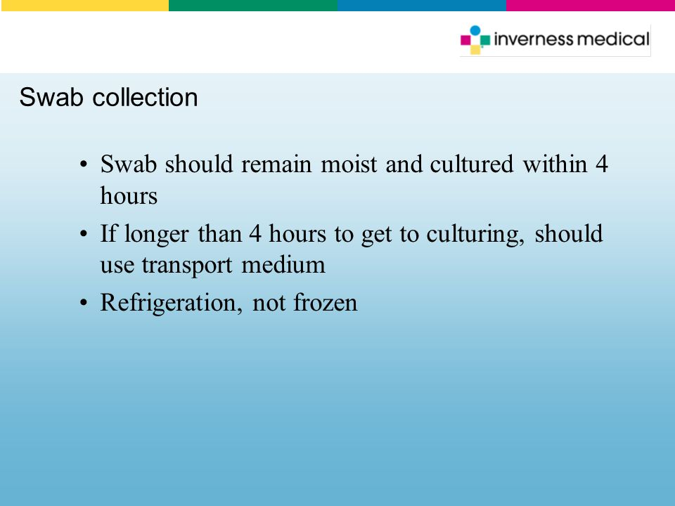 Swab should remain moist and cultured within 4 hours