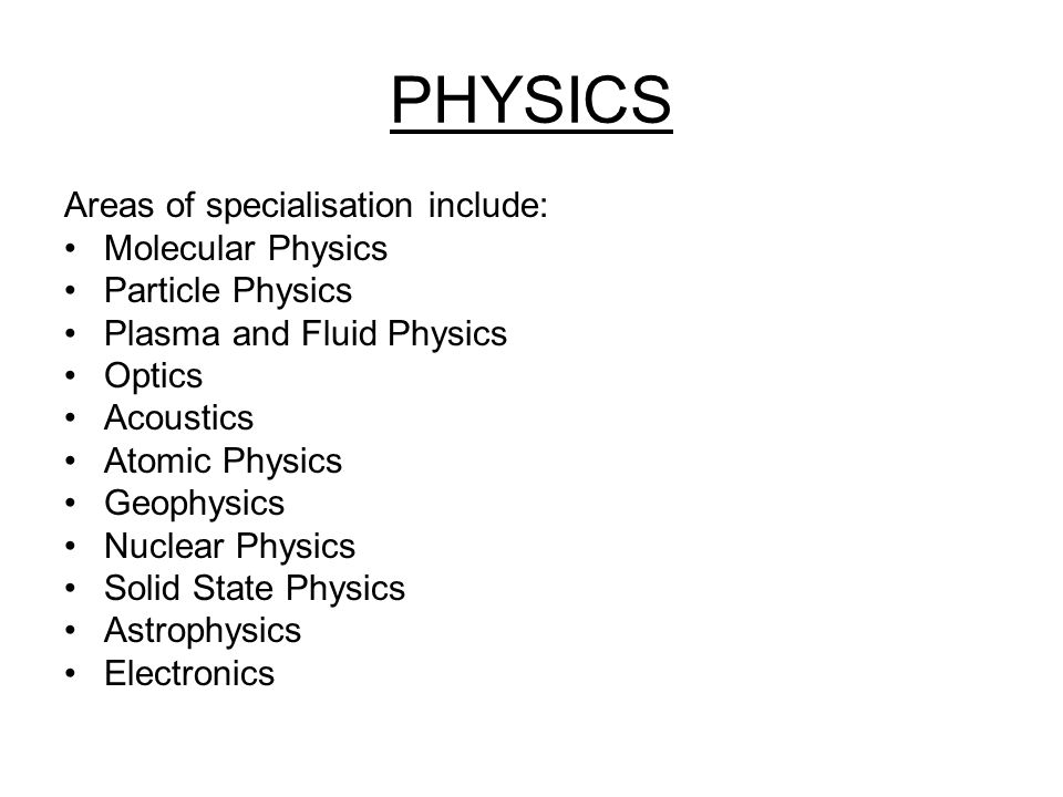 PHYSICS Areas of specialisation include: Molecular Physics