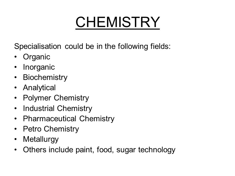 CHEMISTRY Specialisation could be in the following fields: Organic
