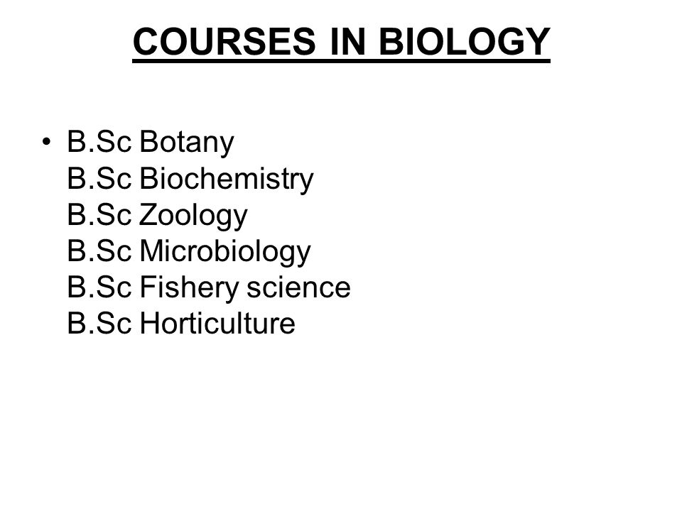 COURSES IN BIOLOGY B.Sc Botany B.Sc Biochemistry B.Sc Zoology B.Sc Microbiology B.Sc Fishery science B.Sc Horticulture.