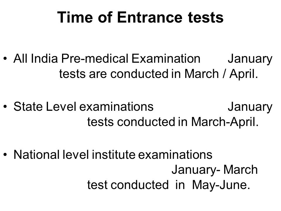 Time of Entrance tests All India Pre-medical Examination January tests are conducted in March / April.
