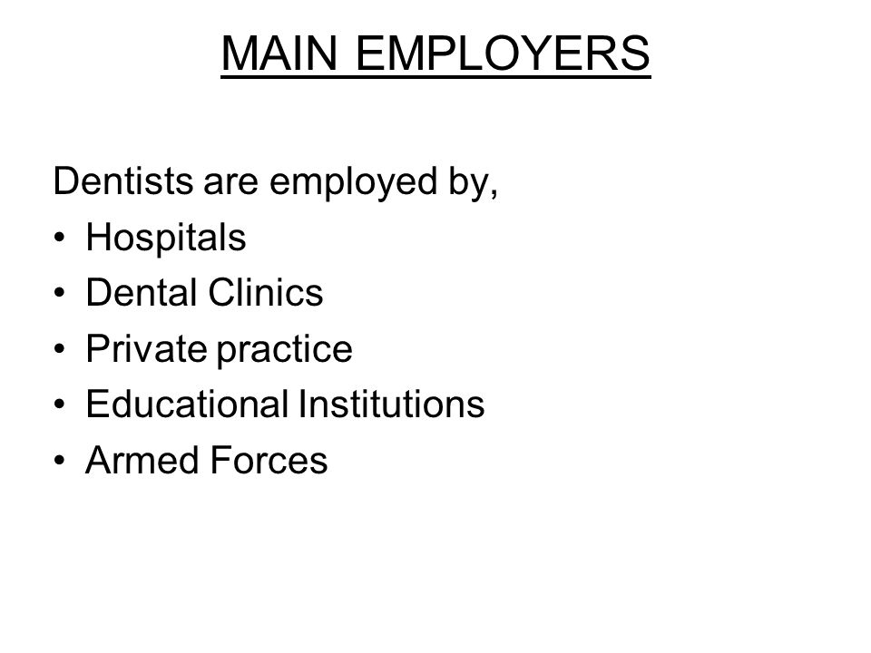 MAIN EMPLOYERS Dentists are employed by, Hospitals Dental Clinics