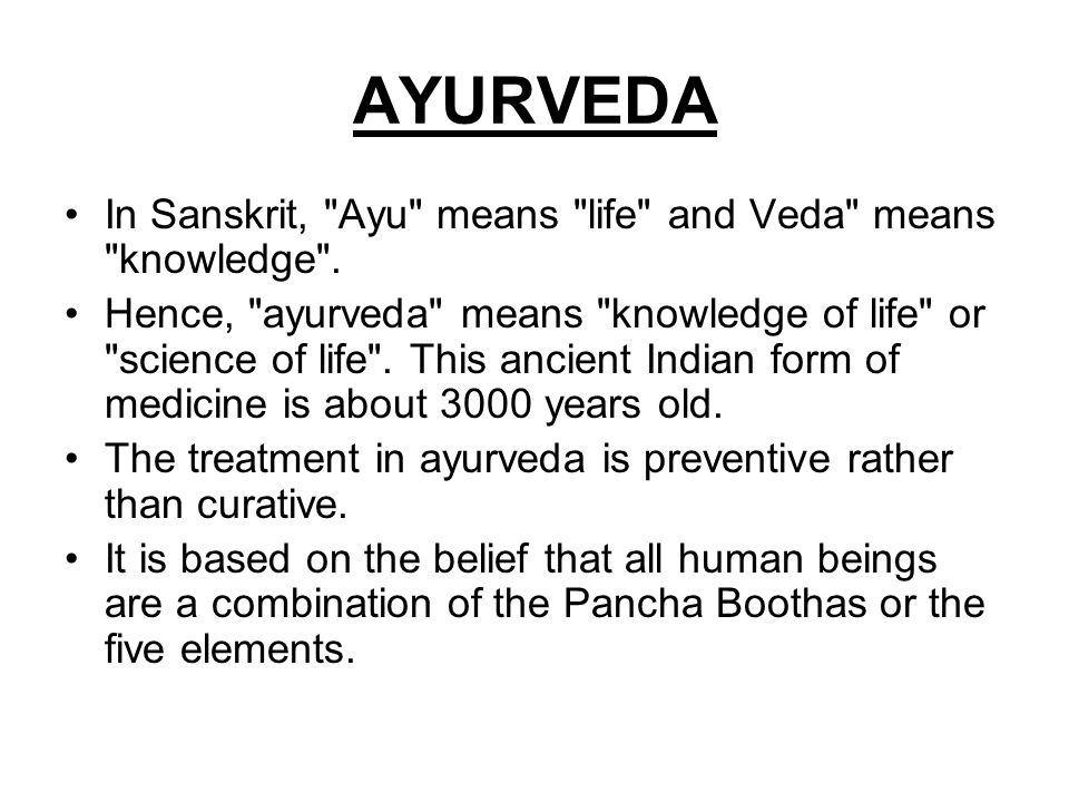 AYURVEDA In Sanskrit, Ayu means life and Veda means knowledge .