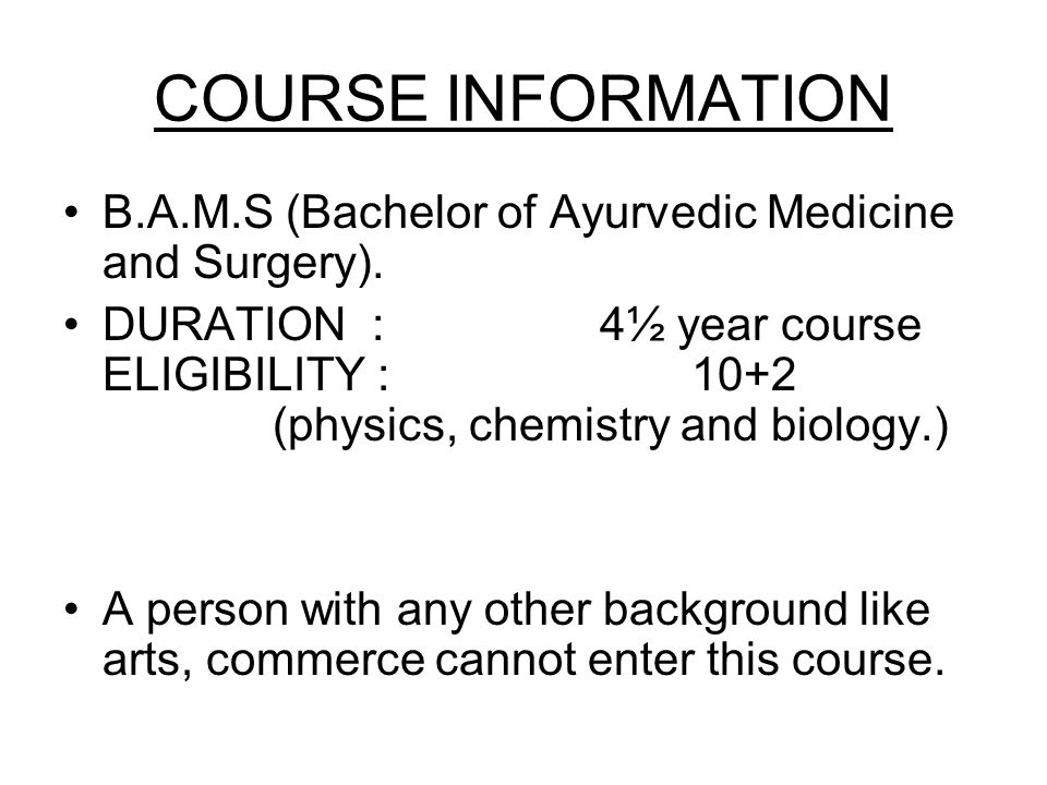 COURSE INFORMATION B.A.M.S (Bachelor of Ayurvedic Medicine and Surgery).