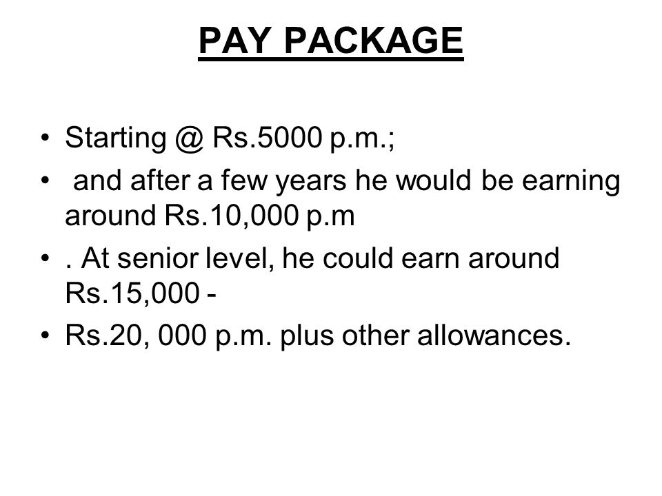 PAY PACKAGE Starting @ Rs.5000 p.m.;