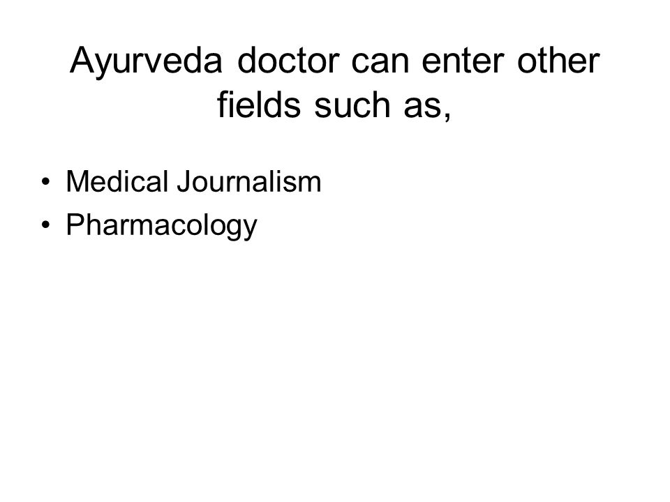 Ayurveda doctor can enter other fields such as,