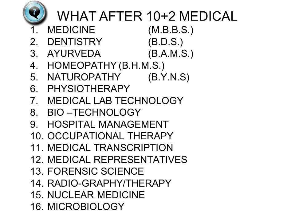 WHAT AFTER 10+2 MEDICAL MEDICINE (M.B.B.S.) DENTISTRY (B.D.S.)