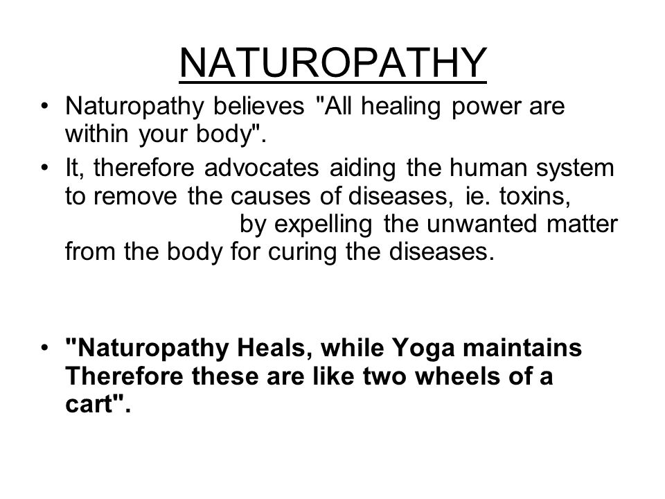 NATUROPATHY Naturopathy believes All healing power are within your body .
