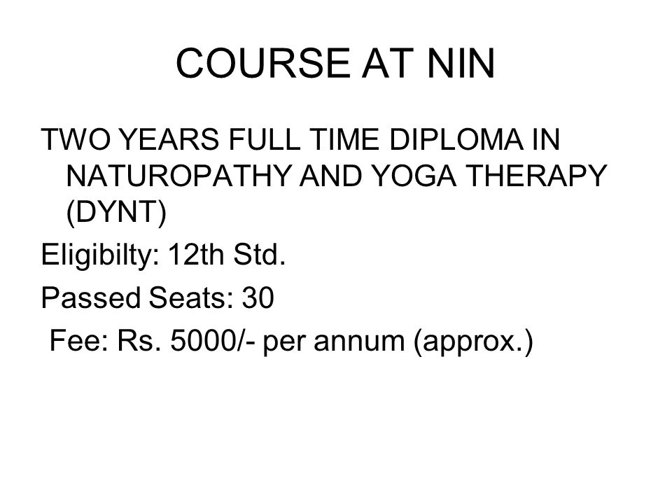 COURSE AT NIN TWO YEARS FULL TIME DIPLOMA IN NATUROPATHY AND YOGA THERAPY (DYNT) Eligibilty: 12th Std.