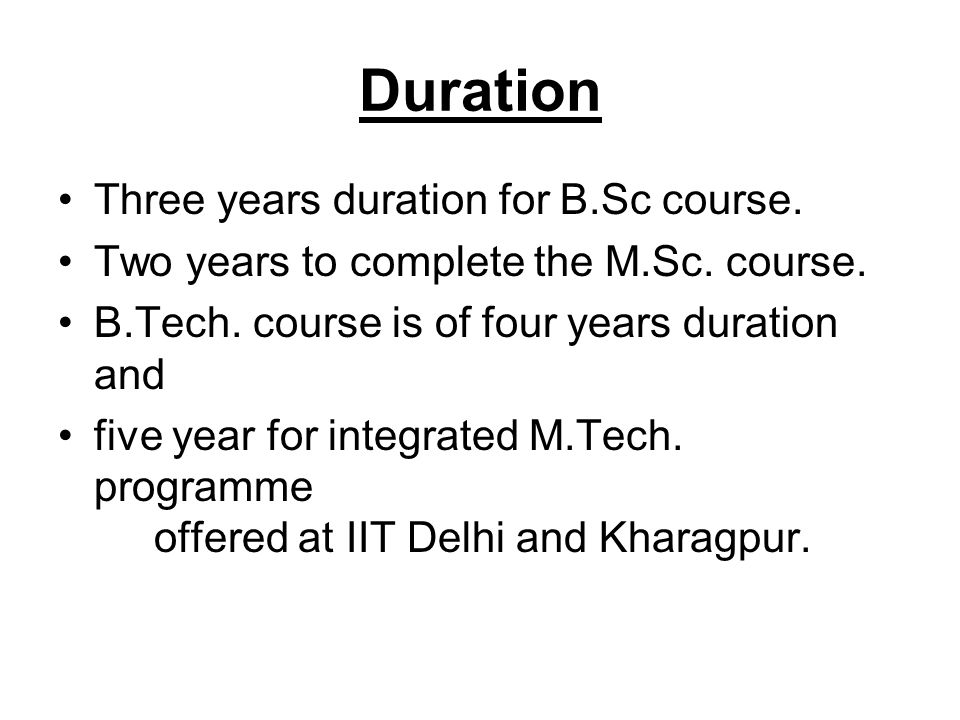 Duration Three years duration for B.Sc course.