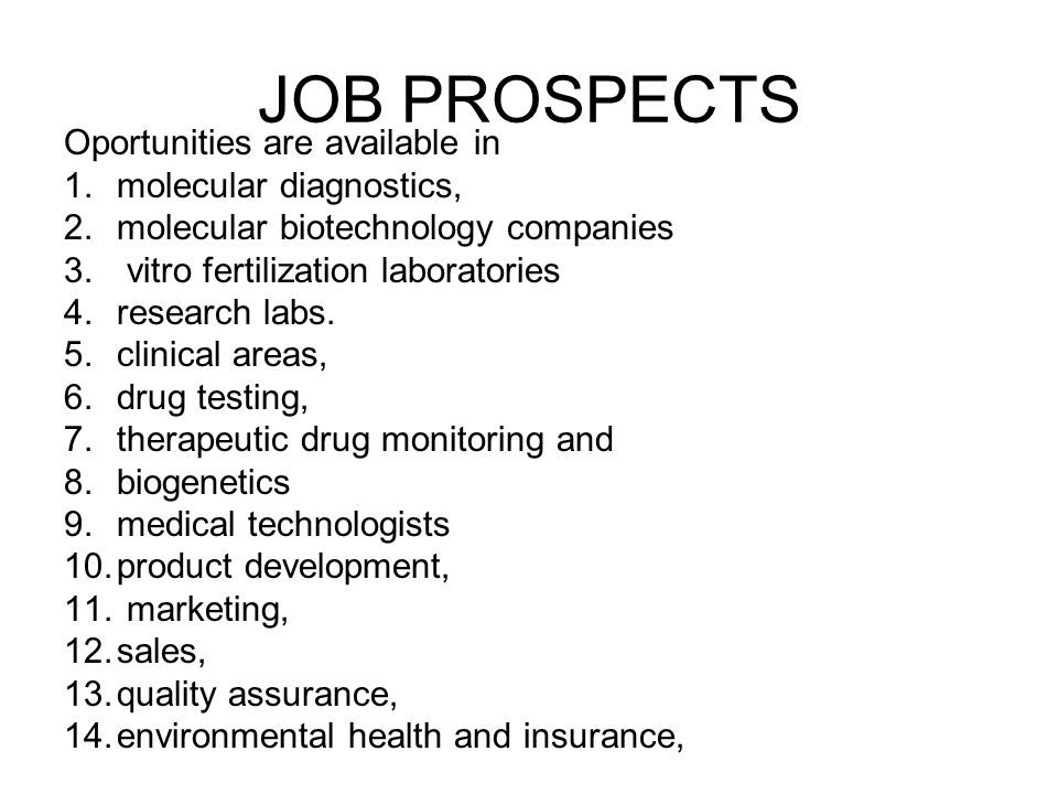 JOB PROSPECTS Oportunities are available in molecular diagnostics,