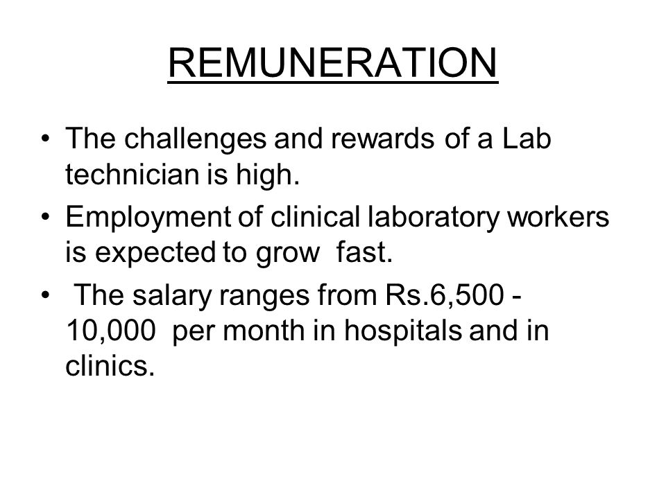 REMUNERATION The challenges and rewards of a Lab technician is high.