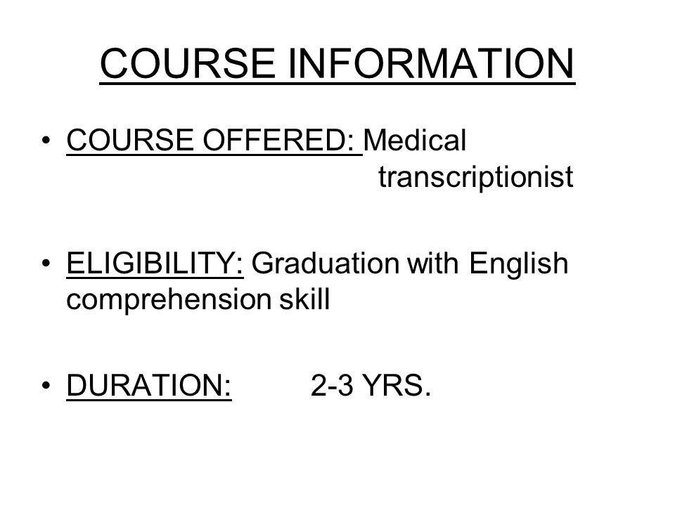 COURSE INFORMATION COURSE OFFERED: Medical transcriptionist