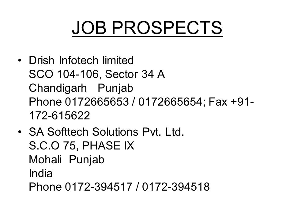 JOB PROSPECTS Drish Infotech limited SCO 104-106, Sector 34 A Chandigarh Punjab Phone 0172665653 / 0172665654; Fax +91-172-615622.
