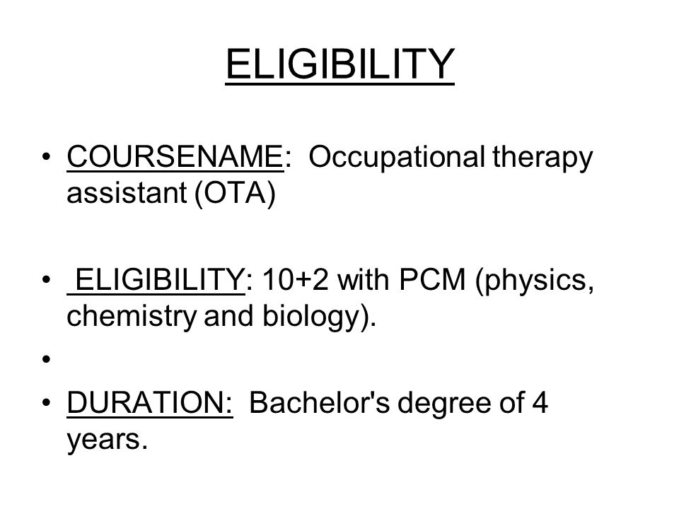 ELIGIBILITY COURSENAME: Occupational therapy assistant (OTA)