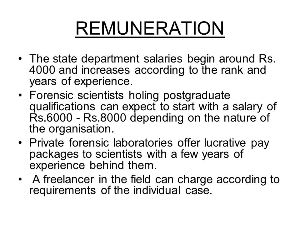 REMUNERATION The state department salaries begin around Rs. 4000 and increases according to the rank and years of experience.
