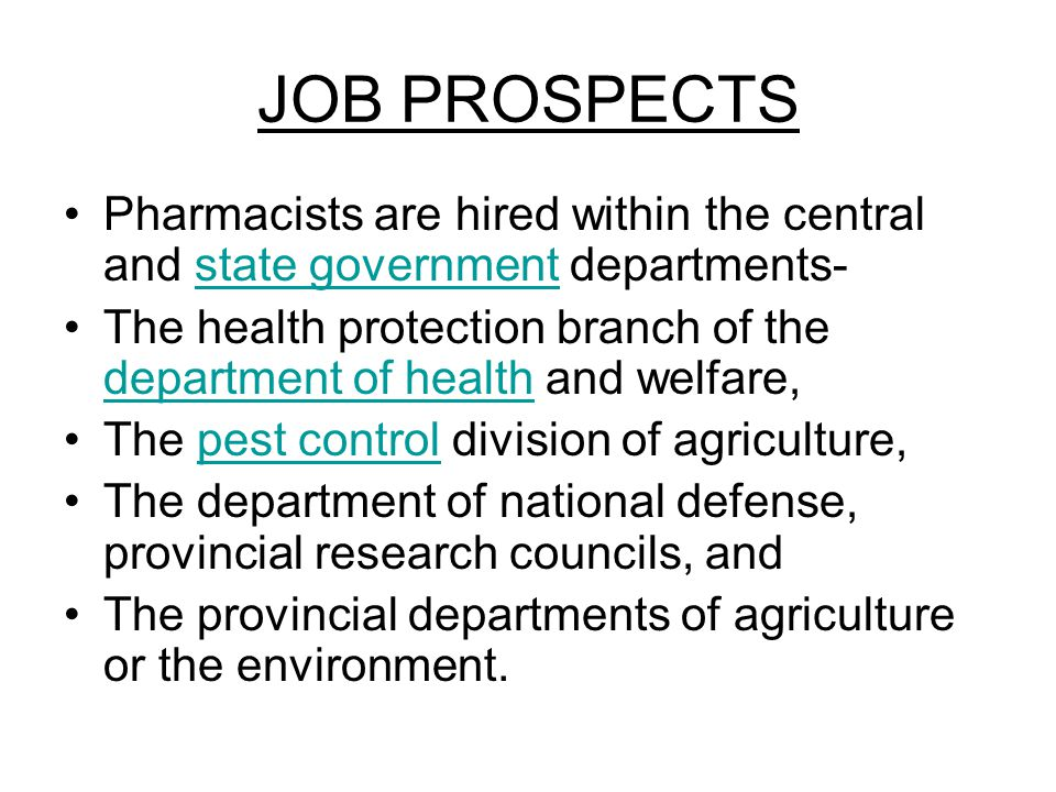 JOB PROSPECTS Pharmacists are hired within the central and state government departments-