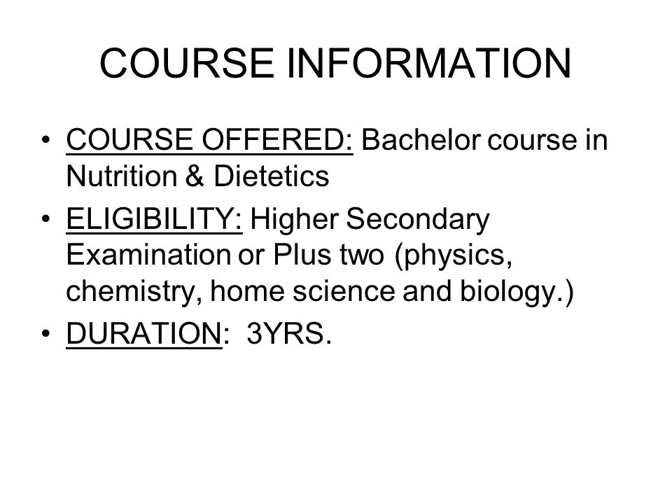 COURSE INFORMATION COURSE OFFERED: Bachelor course in Nutrition & Dietetics.