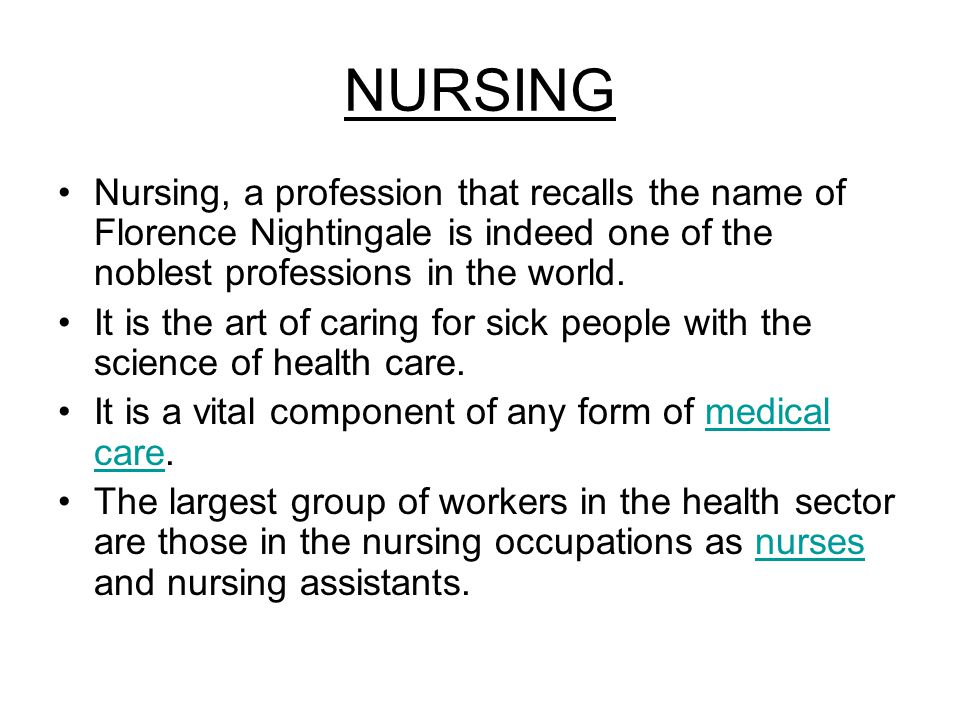 NURSING Nursing, a profession that recalls the name of Florence Nightingale is indeed one of the noblest professions in the world.