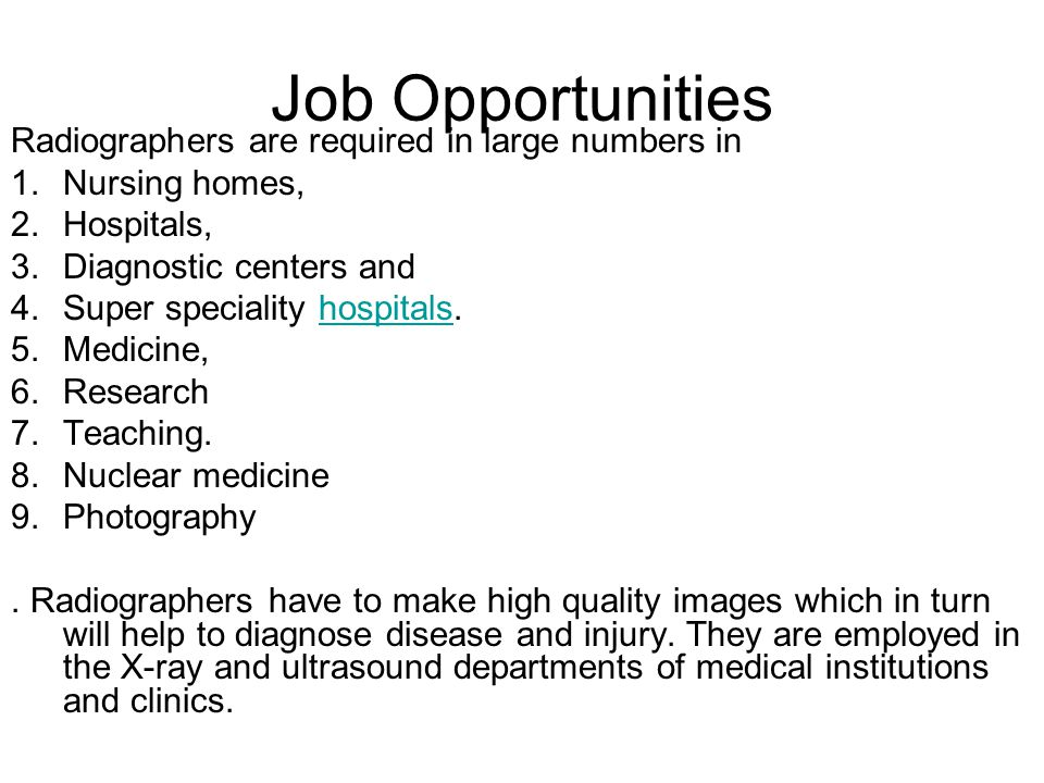 Job Opportunities Radiographers are required in large numbers in
