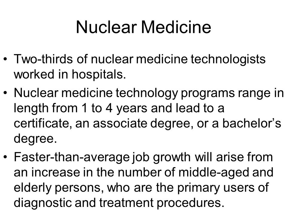 Nuclear Medicine Two-thirds of nuclear medicine technologists worked in hospitals.