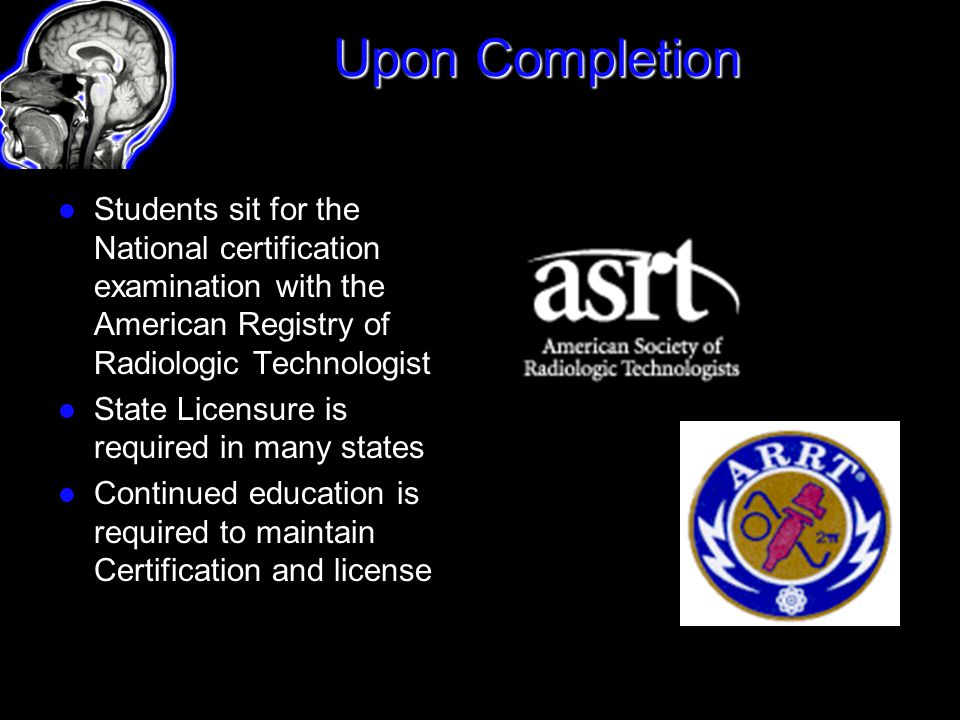 Upon Completion Students sit for the National certification examination with the American Registry of Radiologic Technologist.