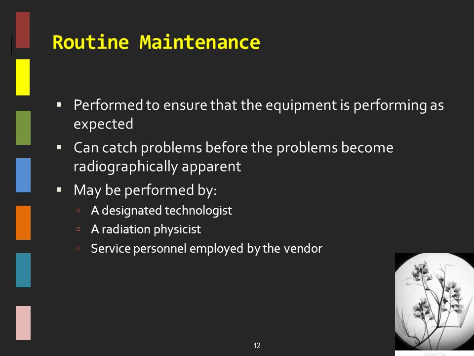 Routine Maintenance Performed to ensure that the equipment is performing as expected.
