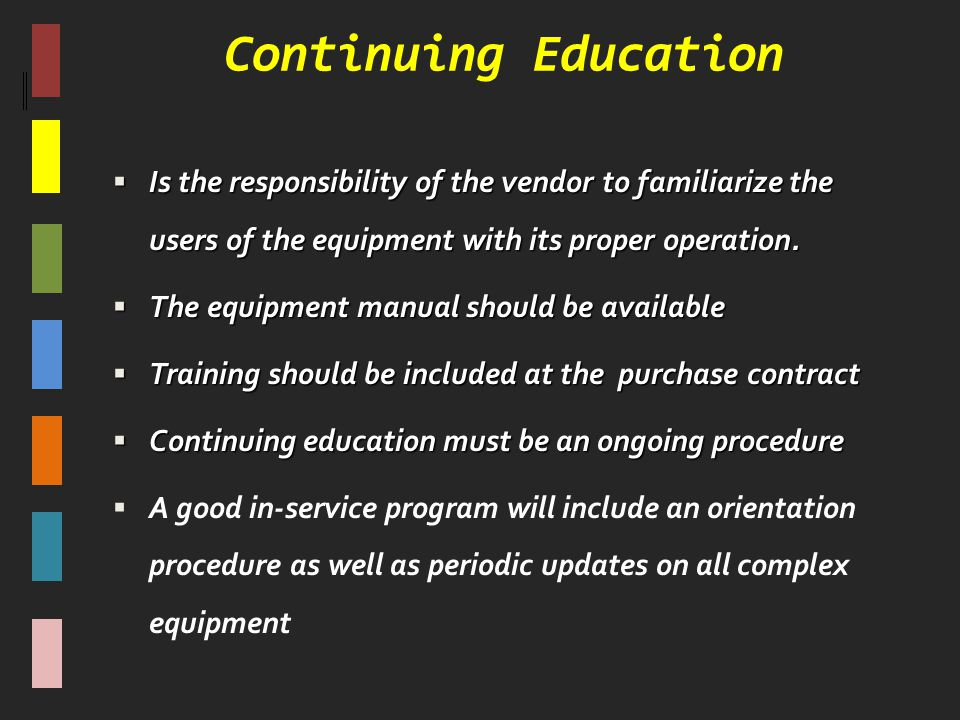 Continuing Education Is the responsibility of the vendor to familiarize the users of the equipment with its proper operation.
