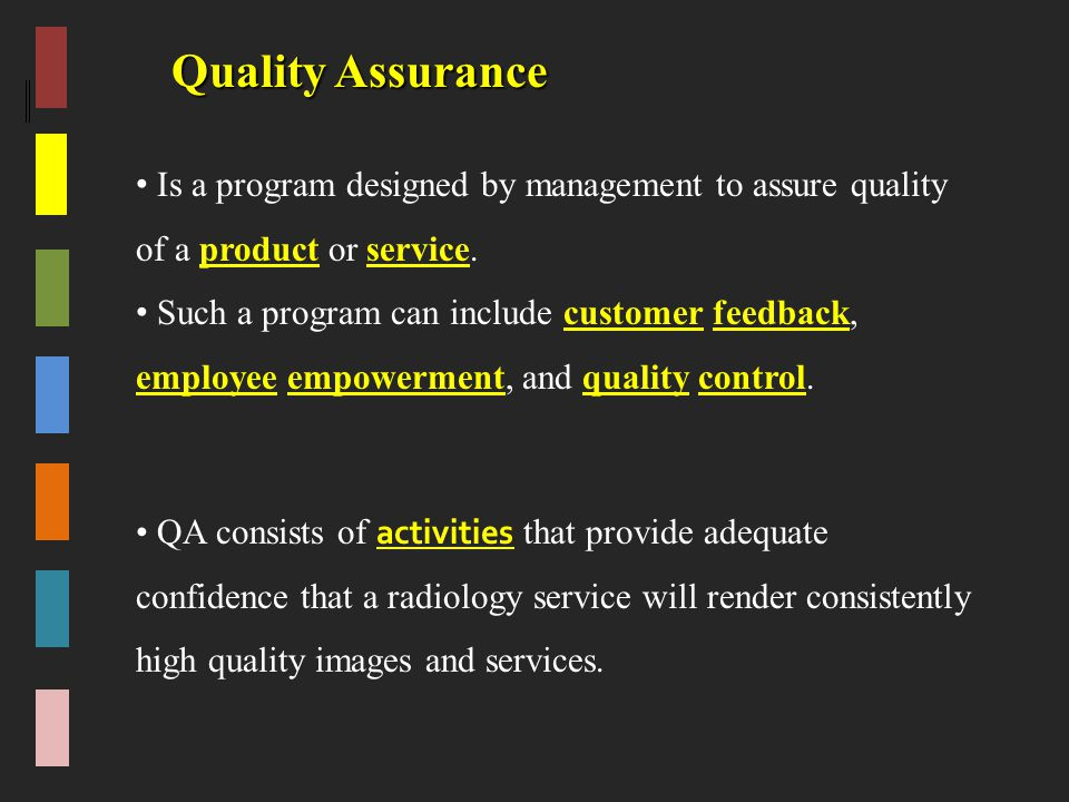 Quality Assurance Is a program designed by management to assure quality of a product or service.