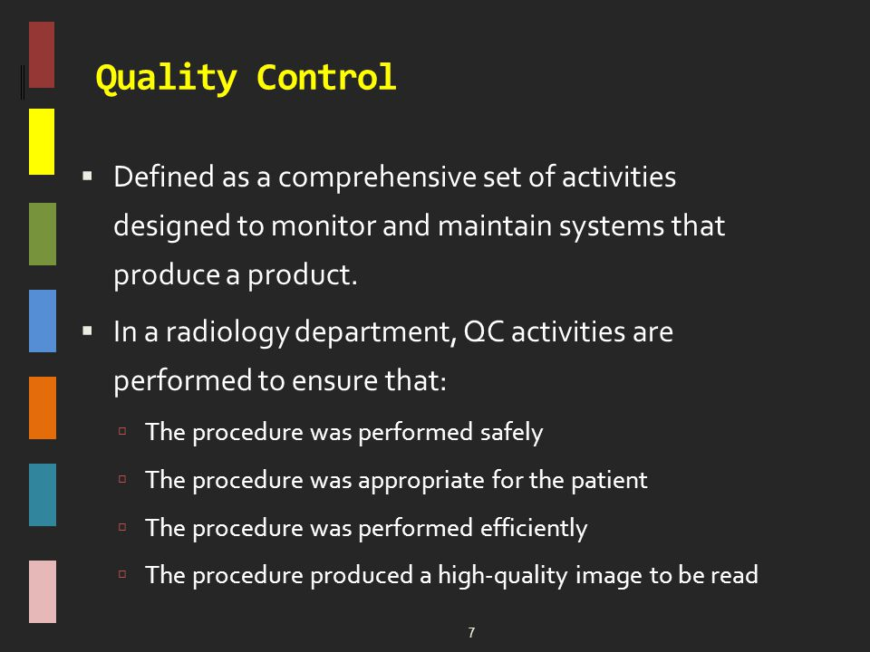 Quality Control Defined as a comprehensive set of activities designed to monitor and maintain systems that produce a product.