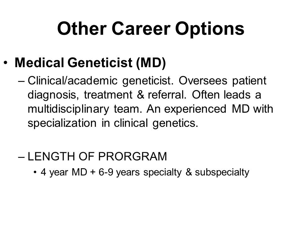 Other Career Options Medical Geneticist (MD)