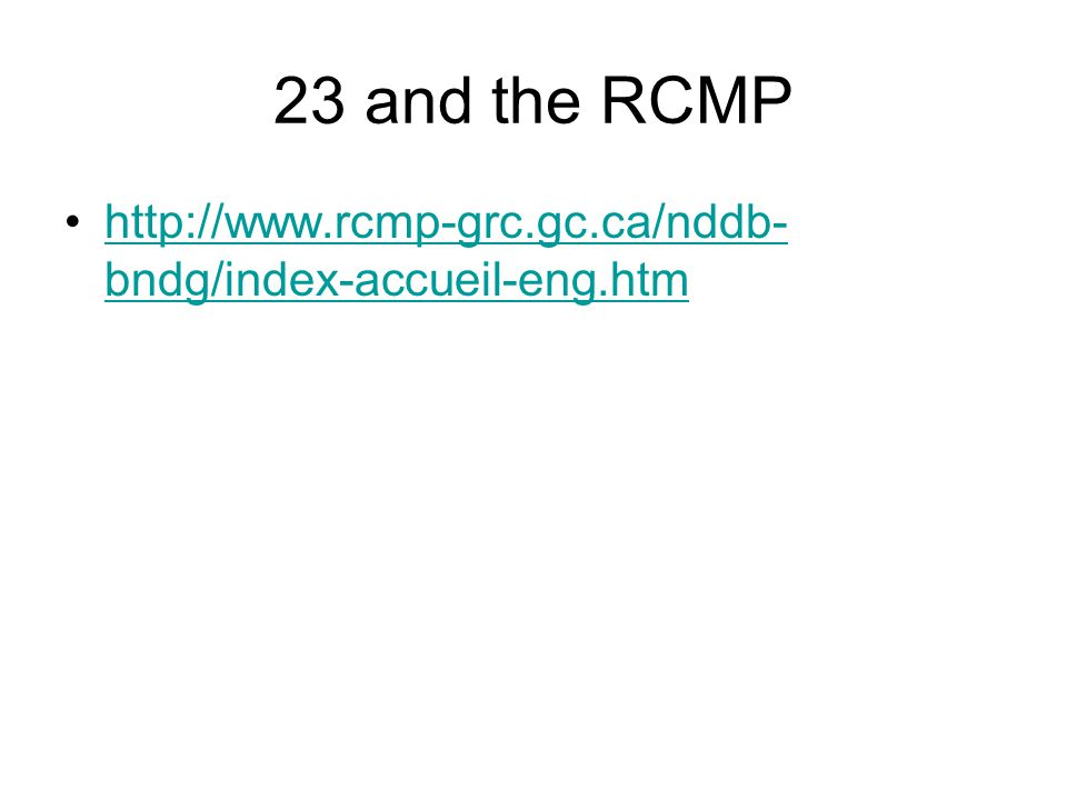 23 and the RCMP http://www.rcmp-grc.gc.ca/nddb-bndg/index-accueil-eng.htm